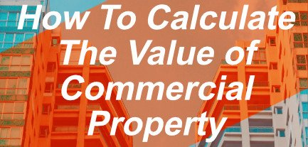A guide to help you calculate the value of a commercial property.