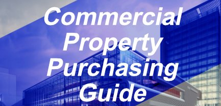 guide to purchasing commercial property and real estate