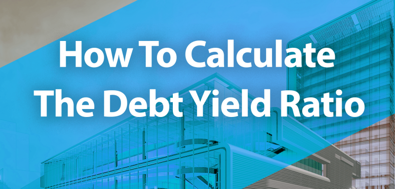 How to Calculate the Debt Yield Ratio
