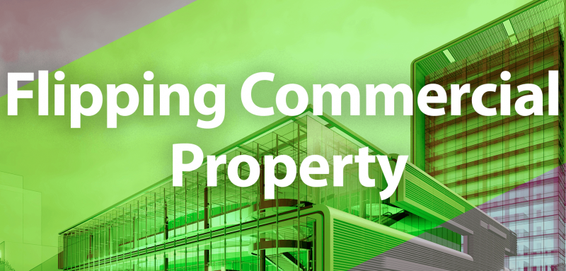 flipping commercial property